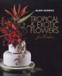 BOOK33 - Alan Dunn's Tropical and Exotic Flowers for Cakes